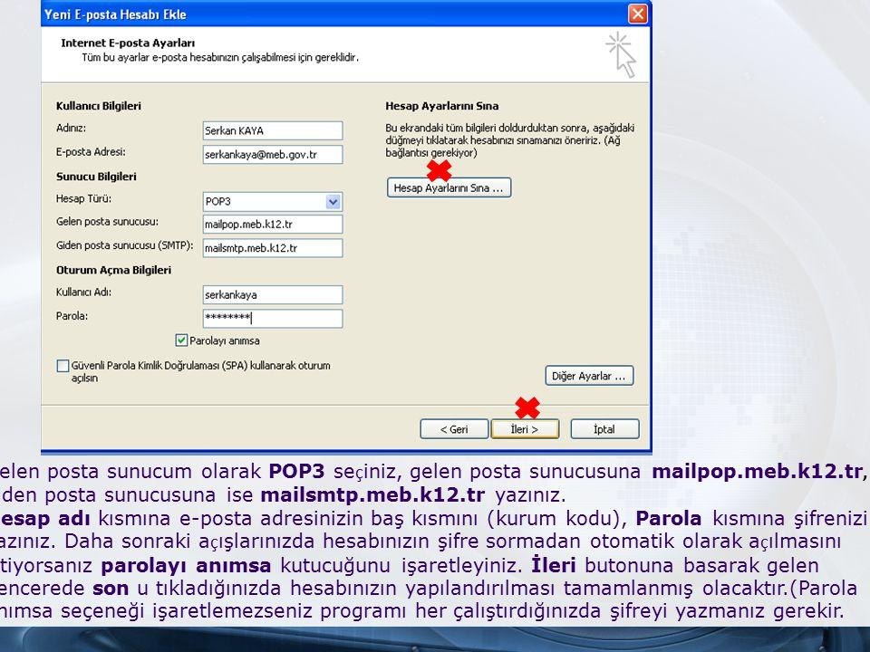 Gelen posta sunucum olarak POP3 se ç iniz, gelen posta sunucusuna mailpop.meb.k12.tr, giden posta sunucusuna ise mailsmtp.meb.k12.tr yazınız.