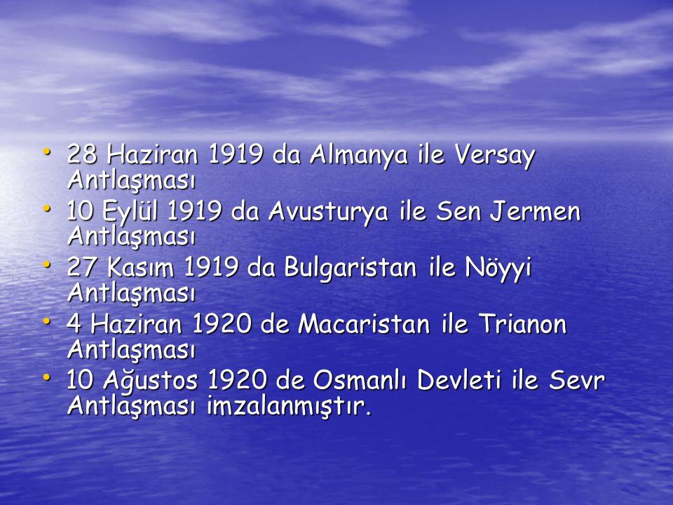 28 Haziran 1919 da Almanya ile Versay Antlaşması 28 Haziran 1919 da Almanya ile Versay Antlaşması 10 Eylül 1919 da Avusturya ile Sen Jermen Antlaşması 10 Eylül 1919 da Avusturya ile Sen Jermen Antlaşması 27 Kasım 1919 da Bulgaristan ile Nöyyi Antlaşması 27 Kasım 1919 da Bulgaristan ile Nöyyi Antlaşması 4 Haziran 1920 de Macaristan ile Trianon Antlaşması 4 Haziran 1920 de Macaristan ile Trianon Antlaşması 10 Ağustos 1920 de Osmanlı Devleti ile Sevr Antlaşması imzalanmıştır.