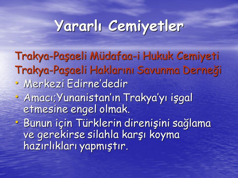 Yararlı Cemiyetler Trakya-Paşaeli Müdafaa-i Hukuk Cemiyeti Trakya-Paşaeli Haklarını Savunma Derneği Merkezi Edirne'dedir Merkezi Edirne'dedir Amacı;Yunanistan'ın Trakya'yı işgal etmesine engel olmak.