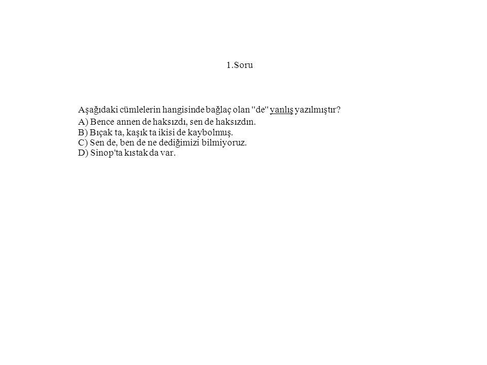 1.Soru Aşağıdaki cümlelerin hangisinde bağlaç olan de yanlış yazılmıştır.