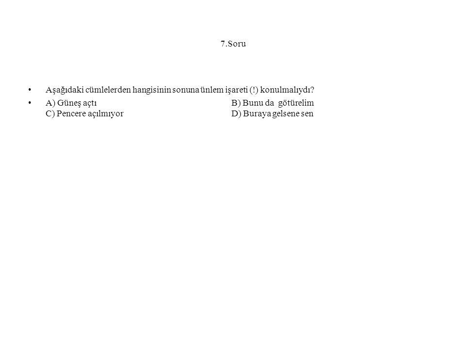 7.Soru Aşağıdaki cümlelerden hangisinin sonuna ünlem işareti (!) konulmalıydı.