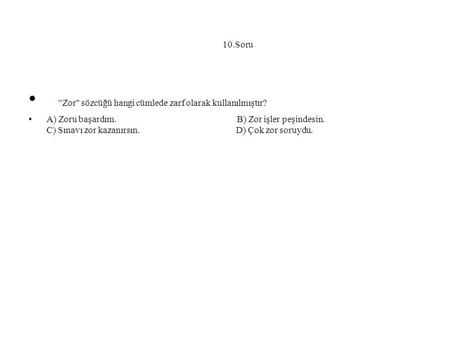 10.Soru Zor sözcüğü hangi cümlede zarf olarak kullanılmıştır.