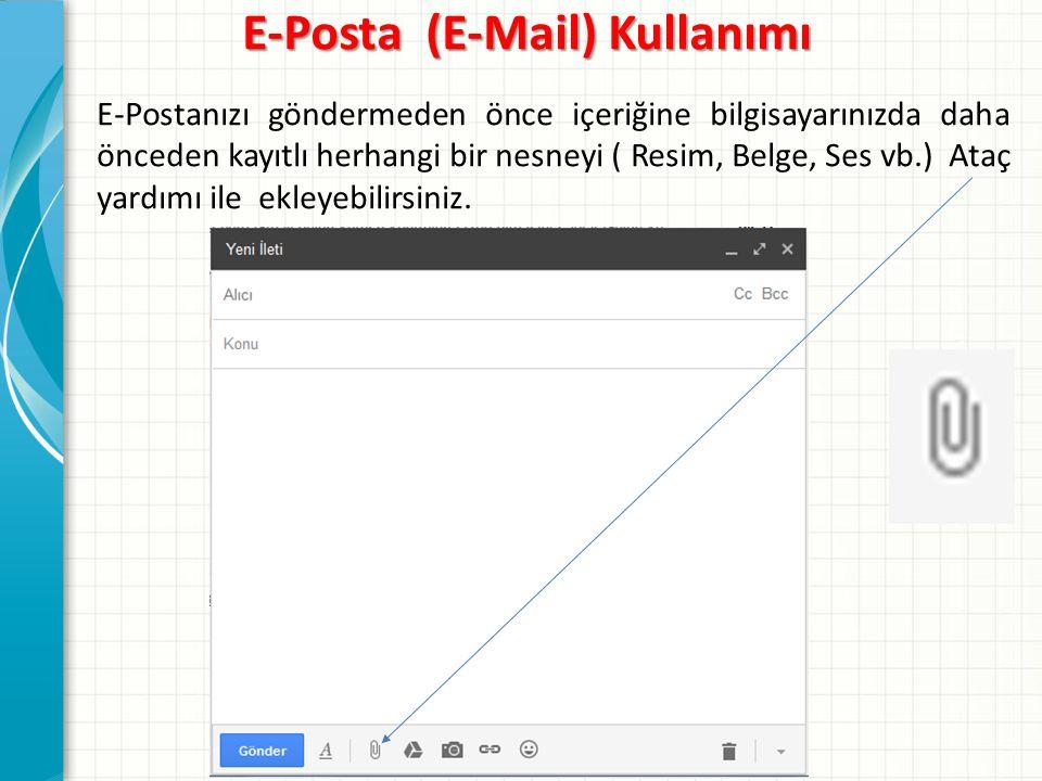 E-Posta (E-Mail) Kullanımı E-Postanızı göndermeden önce içeriğine bilgisayarınızda daha önceden kayıtlı herhangi bir nesneyi ( Resim, Belge, Ses vb.) Ataç yardımı ile ekleyebilirsiniz.