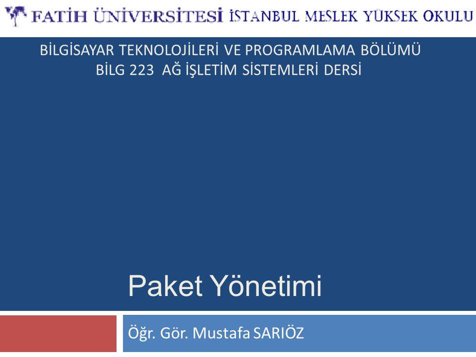 Paket Yönetimi Öğr. Gör. Mustafa SARIÖZ BİLGİSAYAR TEKNOLOJİLERİ VE PROGRAMLAMA BÖLÜMÜ BİLG 223 AĞ İŞLETİM SİSTEMLERİ DERSİ