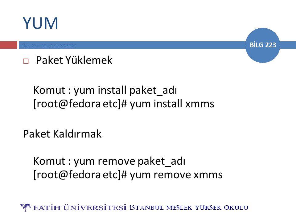 BİLG 223 YUM  Paket Yüklemek Komut : yum install paket_adı [root@fedora etc]# yum install xmms Paket Kaldırmak Komut : yum remove paket_adı [root@fed