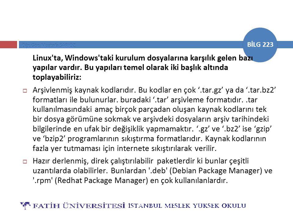 BİLG 223 Linux'ta, Windows'taki kurulum dosyalarına karşılık gelen bazı yapılar vardır. Bu yapıları temel olarak iki başlık altında toplayabiliriz: 