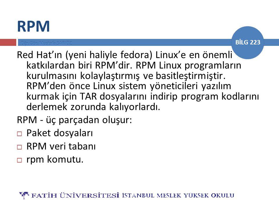 BİLG 223 RPM Red Hat'ın (yeni haliyle fedora) Linux'e en önemli katkılardan biri RPM'dir. RPM Linux programların kurulmasını kolaylaştırmış ve basitle