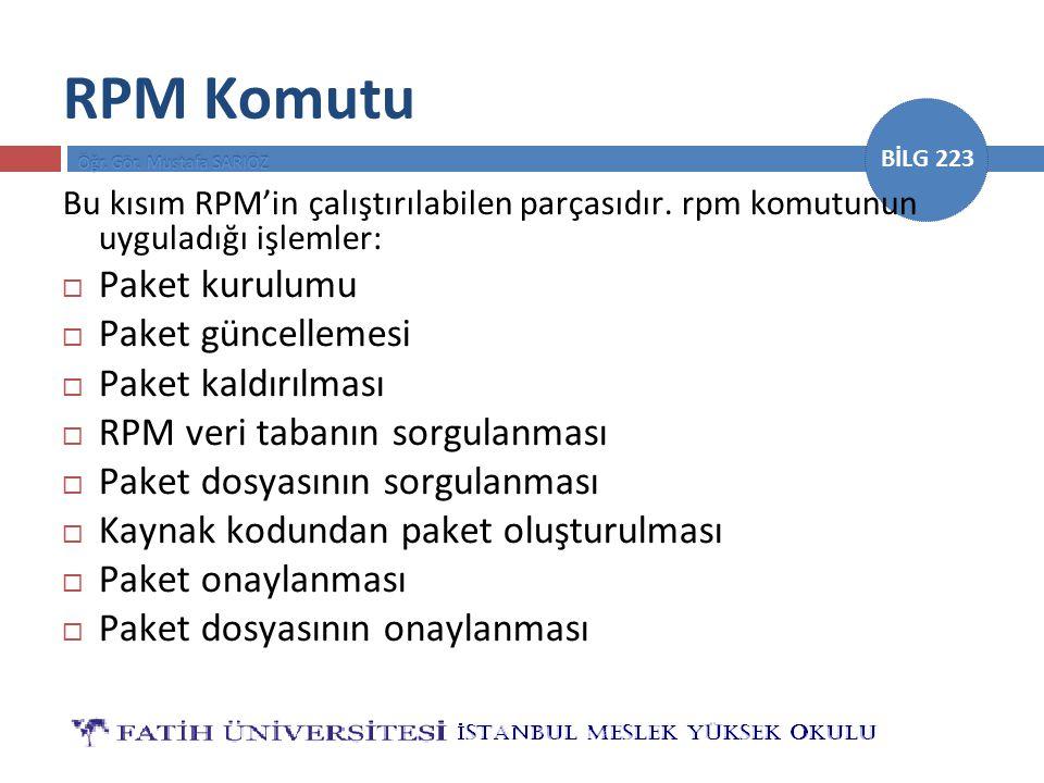 BİLG 223 RPM Komutu Bu kısım RPM'in çalıştırılabilen parçasıdır. rpm komutunun uyguladığı işlemler:  Paket kurulumu  Paket güncellemesi  Paket kald