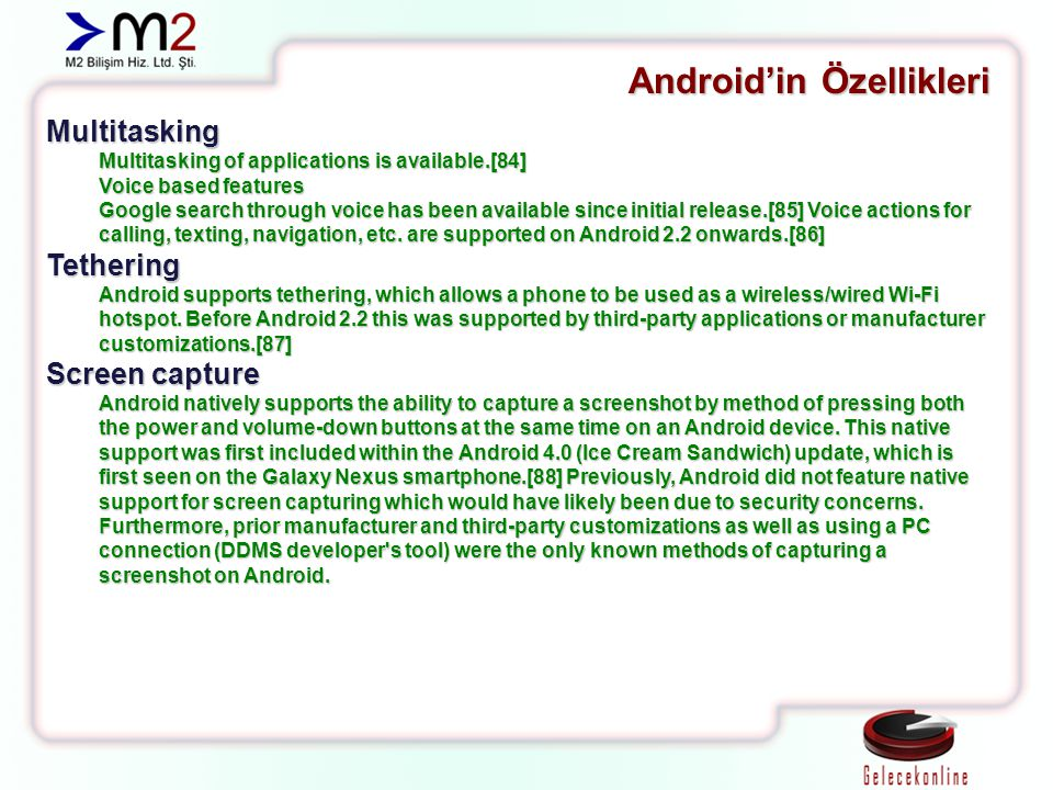 Android'in Özellikleri Multitasking Multitasking of applications is available.[84] Voice based features Google search through voice has been available