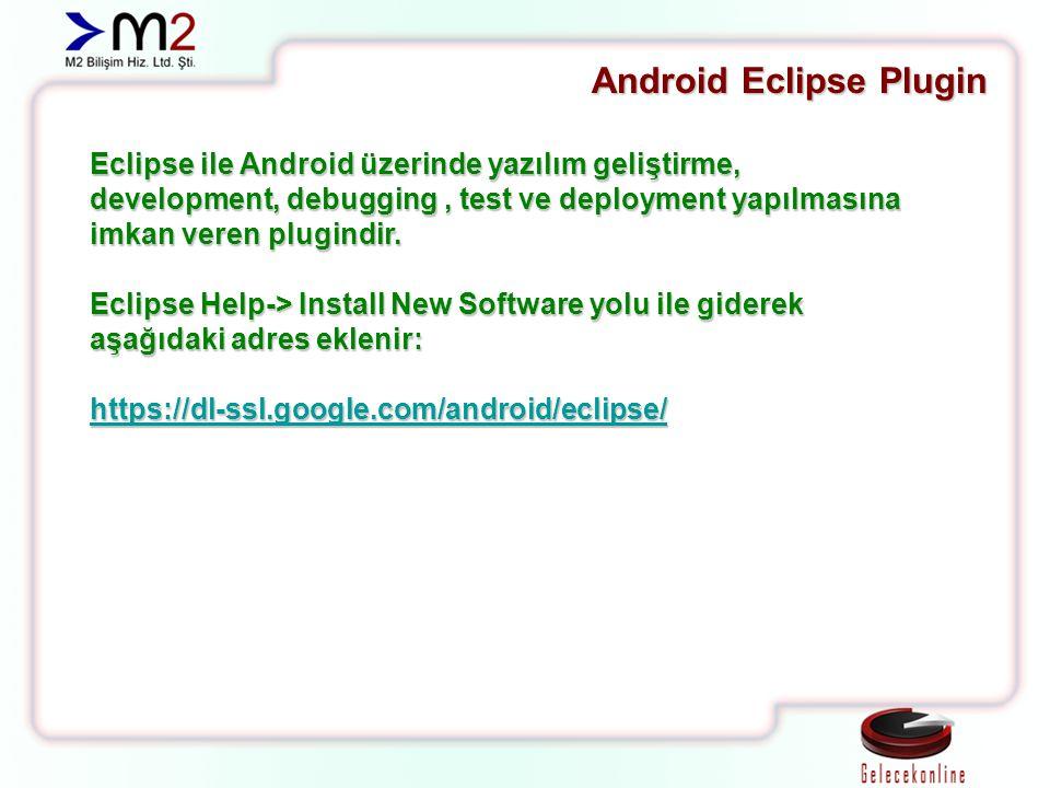 Eclipse ile Android üzerinde yazılım geliştirme, development, debugging, test ve deployment yapılmasına imkan veren plugindir. Eclipse Help-> Install