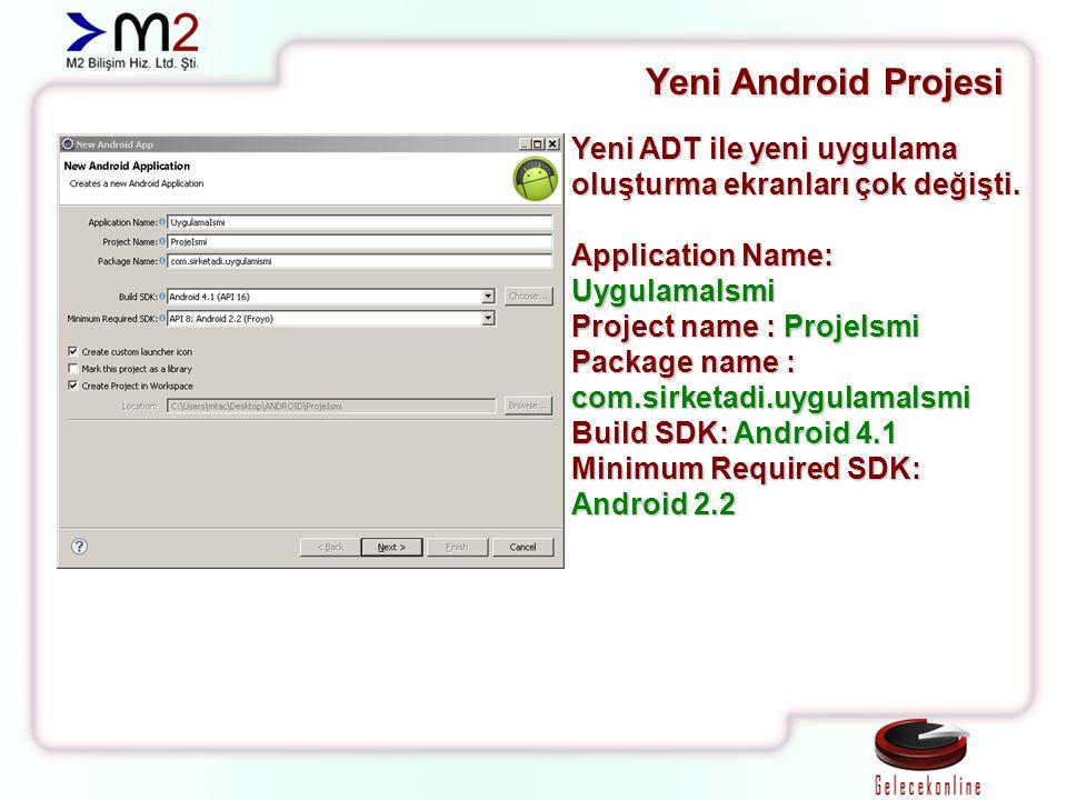 Yeni Android Projesi Yeni ADT ile yeni uygulama oluşturma ekranları çok değişti. Application Name: UygulamaIsmi Project name : ProjeIsmi Package name