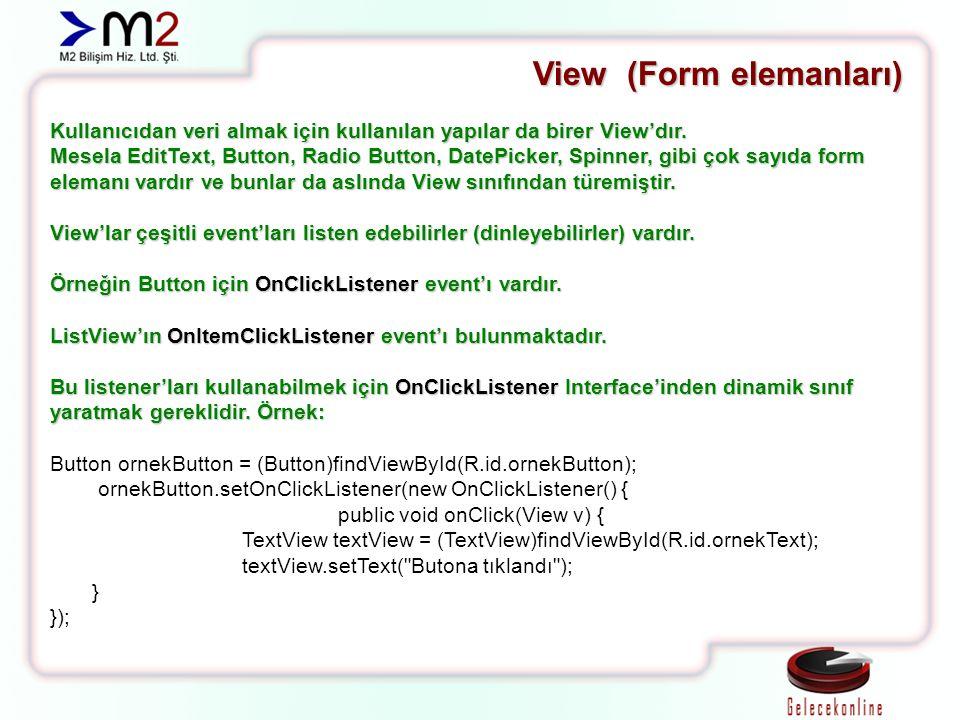View (Form elemanları) Kullanıcıdan veri almak için kullanılan yapılar da birer View'dır. Mesela EditText, Button, Radio Button, DatePicker, Spinner,