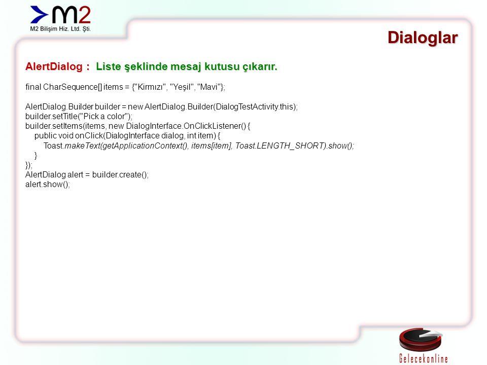 Dialoglar AlertDialog : Liste şeklinde mesaj kutusu çıkarır. final CharSequence[] items = {