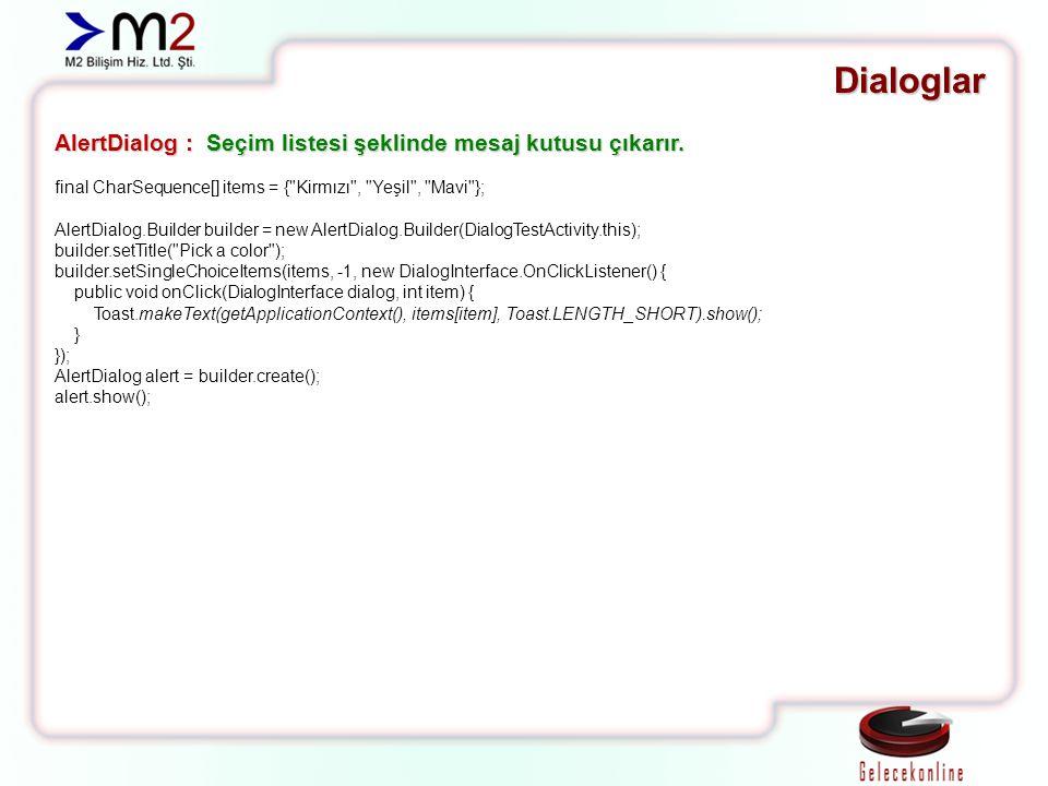 Dialoglar AlertDialog : Seçim listesi şeklinde mesaj kutusu çıkarır. final CharSequence[] items = {