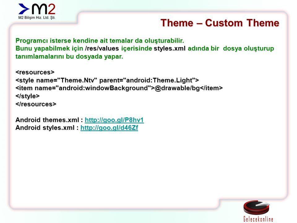 Theme – Custom Theme Programcı isterse kendine ait temalar da oluşturabilir. Bunu yapabilmek için /res/values içerisinde styles.xml adında bir dosya o