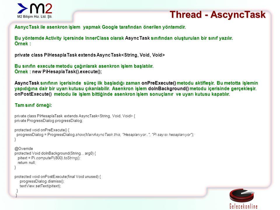 Thread - AscyncTask AsnycTask ile asenkron işlem yapmak Google tarafından önerilen yöntemdir. Bu yöntemde Activity içersinde InnerClass olarak sınıfın