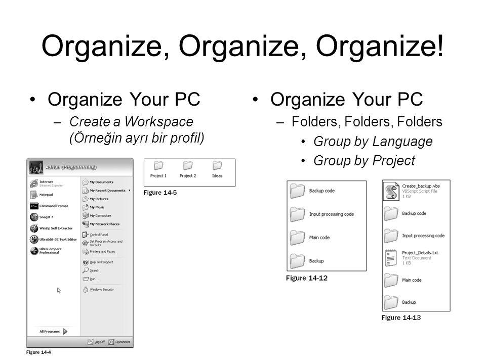 Organize, Organize, Organize! Organize Your PC –Create a Workspace (Örneğin ayrı bir profil) Organize Your PC –Folders, Folders, Folders Group by Lang
