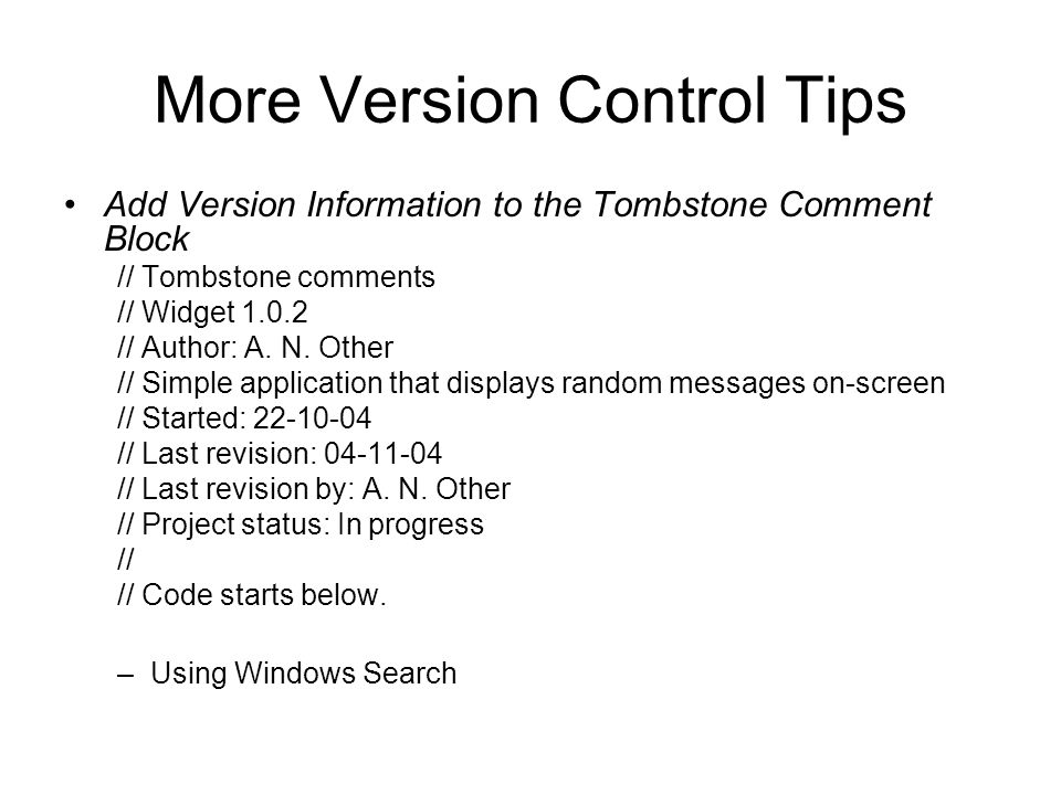 More Version Control Tips Add Version Information to the Tombstone Comment Block // Tombstone comments // Widget 1.0.2 // Author: A.