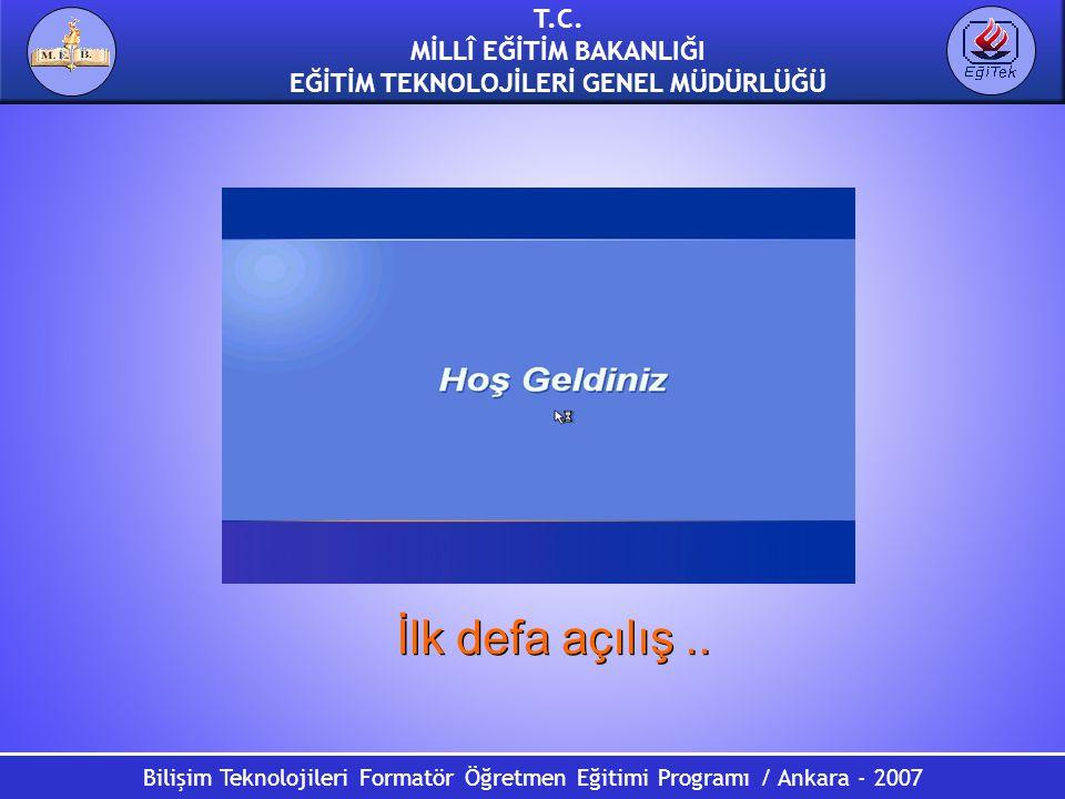 T.C. MİLLÎ EĞİTİM BAKANLIĞI EĞİTİM TEKNOLOJİLERİ GENEL MÜDÜRLÜĞÜ Bilişim Teknolojileri Formatör Öğretmen Eğitimi Programı / Ankara - 2007 İlk defa açı