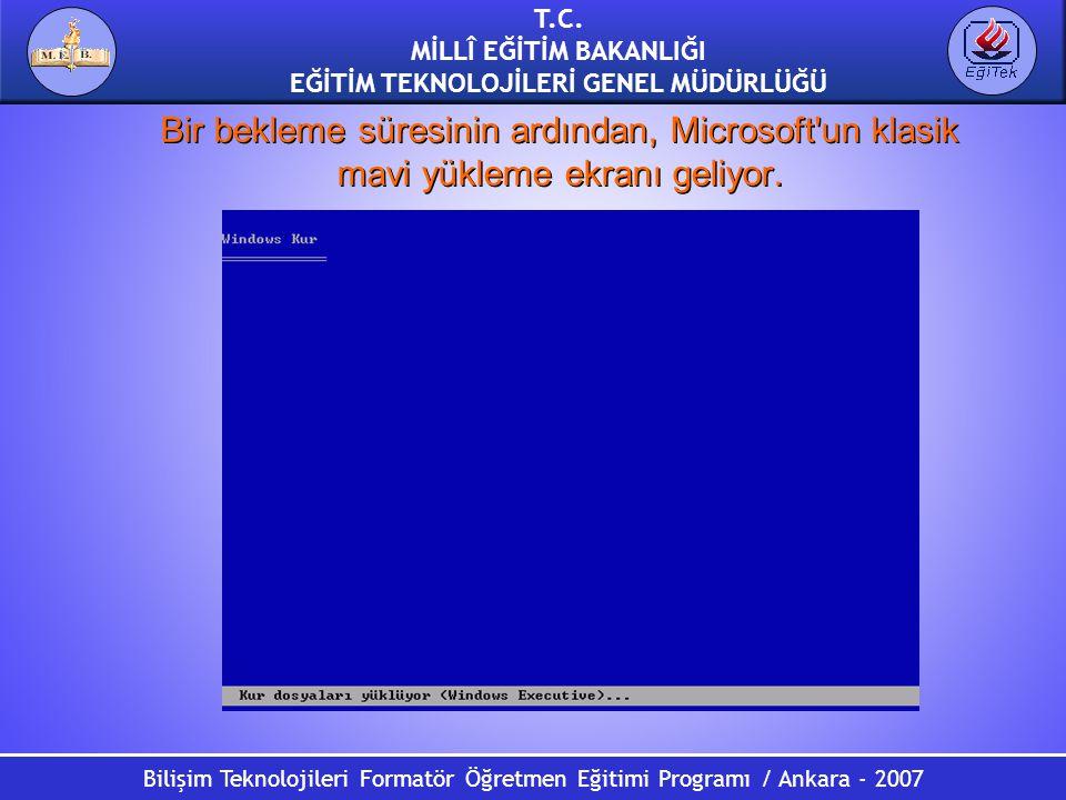 T.C. MİLLÎ EĞİTİM BAKANLIĞI EĞİTİM TEKNOLOJİLERİ GENEL MÜDÜRLÜĞÜ Bilişim Teknolojileri Formatör Öğretmen Eğitimi Programı / Ankara - 2007 Bir bekleme