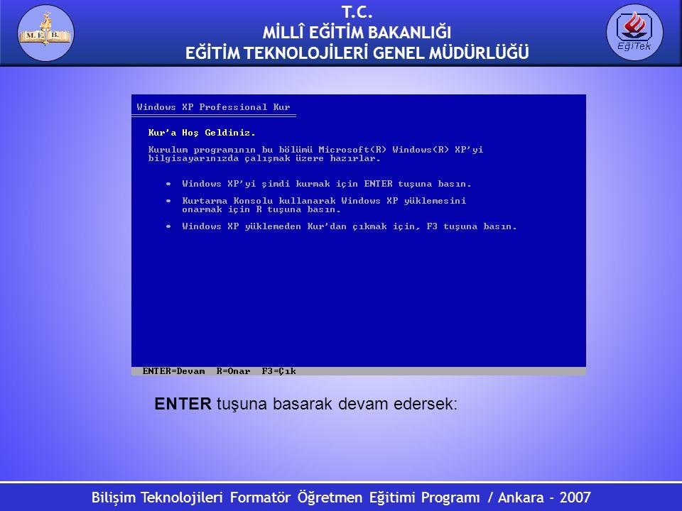 T.C. MİLLÎ EĞİTİM BAKANLIĞI EĞİTİM TEKNOLOJİLERİ GENEL MÜDÜRLÜĞÜ Bilişim Teknolojileri Formatör Öğretmen Eğitimi Programı / Ankara - 2007 ENTER tuşuna