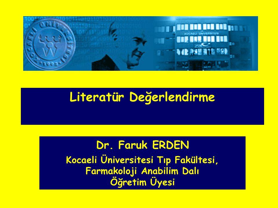 Dr. Faruk ERDEN Kocaeli Üniversitesi Tıp Fakültesi, Farmakoloji Anabilim Dalı Öğretim Üyesi Literatür Değerlendirme