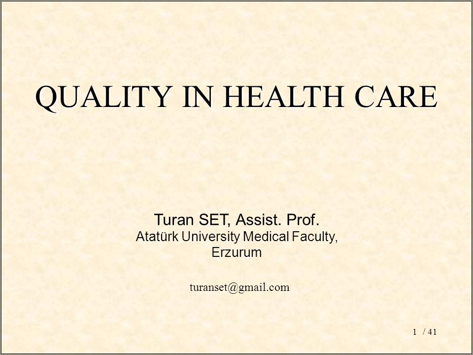 / 411 Turan SET, Assist. Prof. Atatürk University Medical Faculty, Erzurum QUALITY IN HEALTH CARE turanset@gmail.com