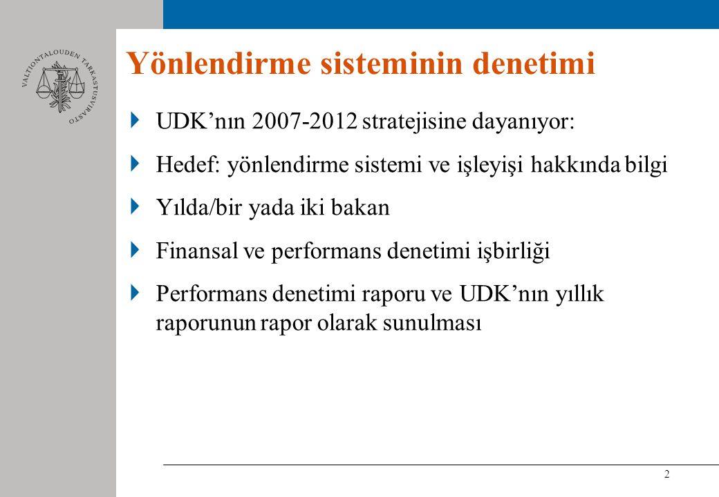 2 UDK'nın 2007-2012 stratejisine dayanıyor: Hedef: yönlendirme sistemi ve işleyişi hakkında bilgi Yılda/bir yada iki bakan Finansal ve performans denetimi işbirliği Performans denetimi raporu ve UDK'nın yıllık raporunun rapor olarak sunulması Yönlendirme sisteminin denetimi
