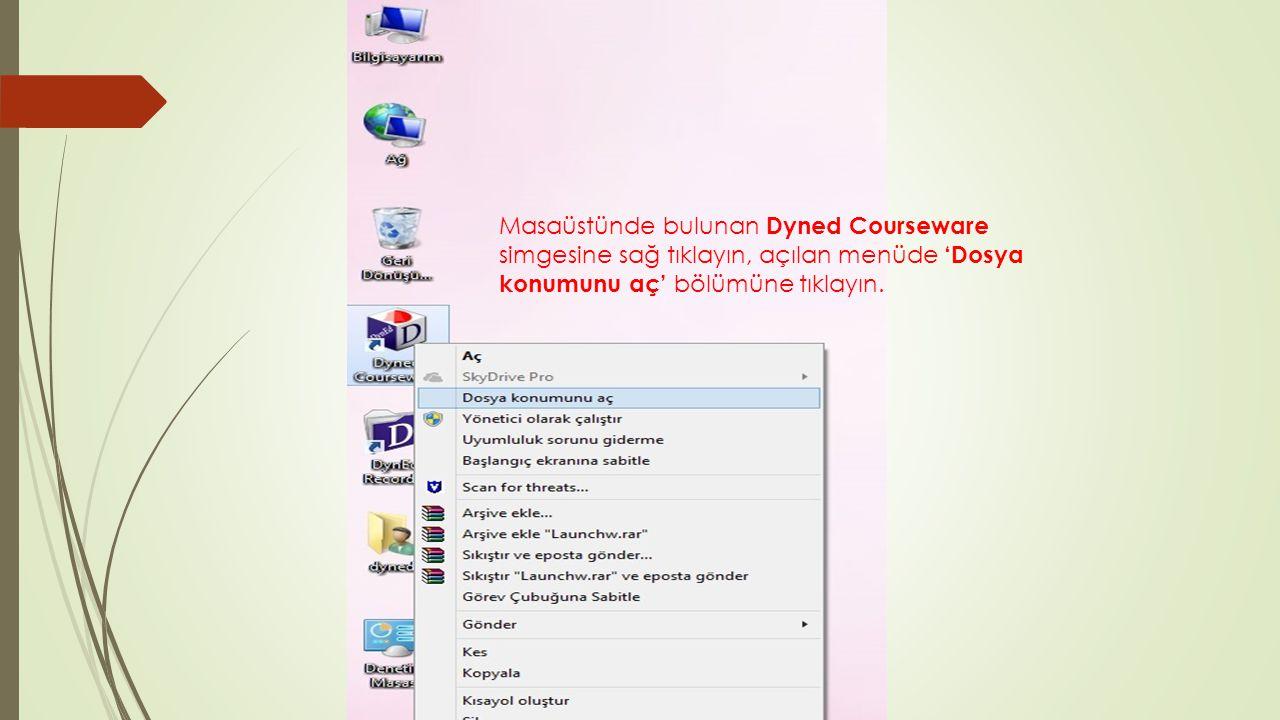 Masaüstünde bulunan Dyned Courseware simgesine sağ tıklayın, açılan menüde 'Dosya konumunu aç' bölümüne tıklayın.