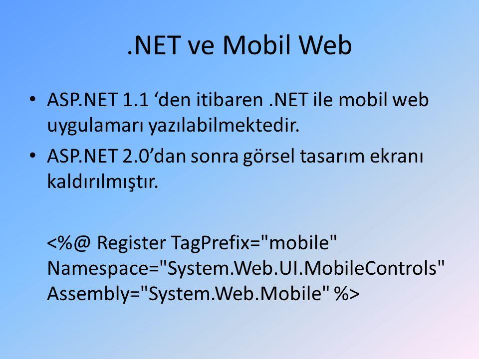 .NET ve Mobil Web ASP.NET 1.1 'den itibaren.NET ile mobil web uygulamarı yazılabilmektedir.