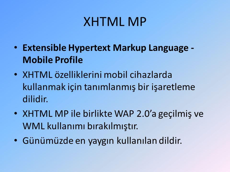 XHTML MP Extensible Hypertext Markup Language - Mobile Profile XHTML özelliklerini mobil cihazlarda kullanmak için tanımlanmış bir işaretleme dilidir.