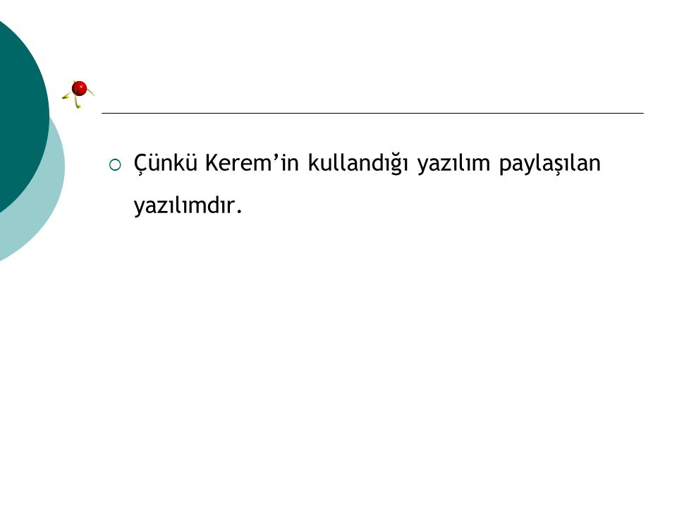  Çünkü Kerem'in kullandığı yazılım paylaşılan yazılımdır.