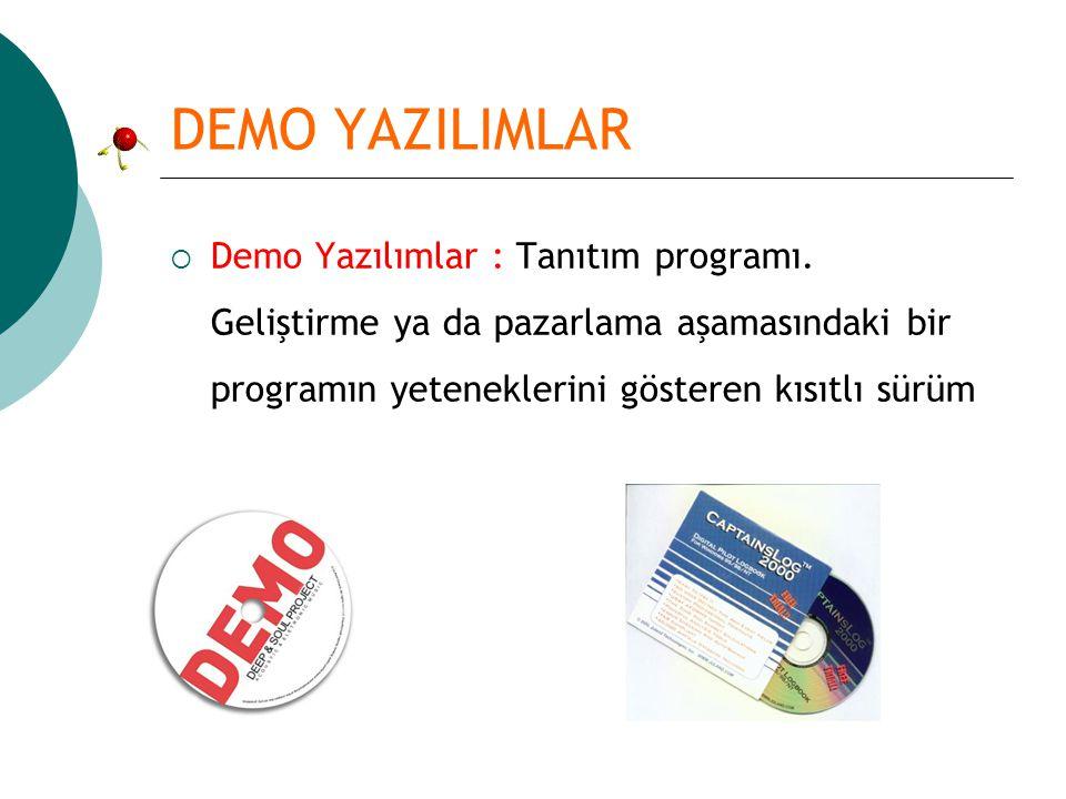 DEMO YAZILIMLAR  Demo Yazılımlar : Tanıtım programı. Geliştirme ya da pazarlama aşamasındaki bir programın yeteneklerini gösteren kısıtlı sürüm