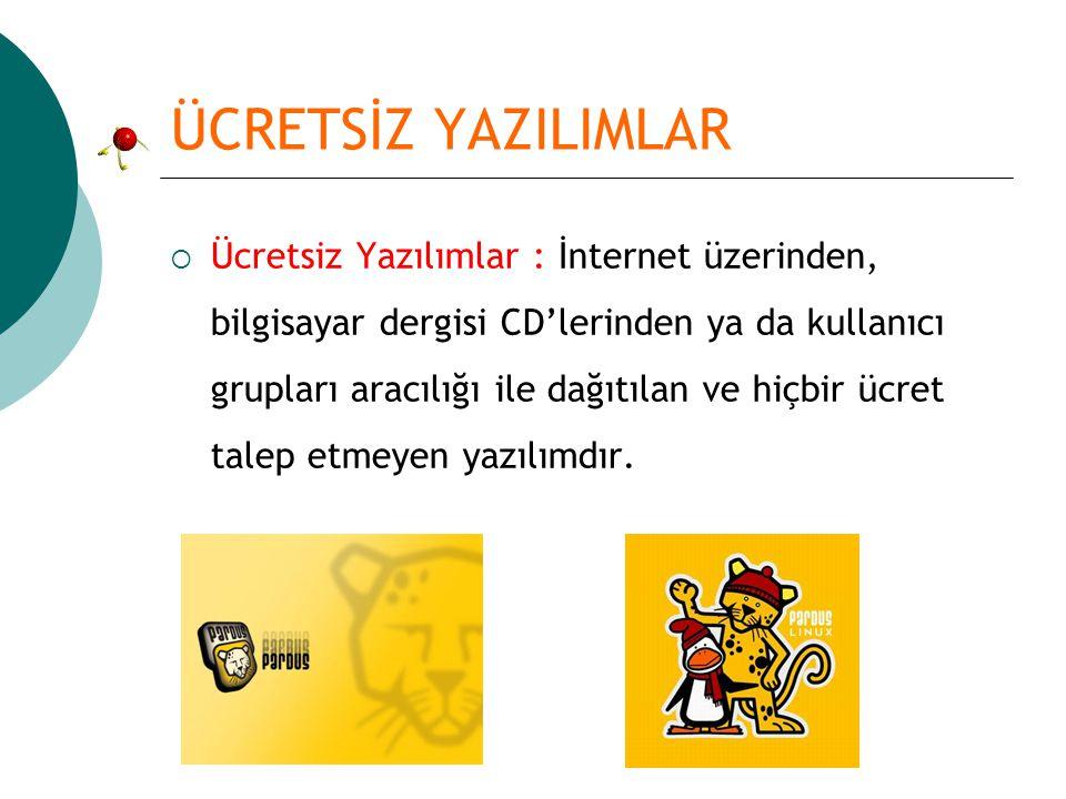 ÜCRETSİZ YAZILIMLAR  Ücretsiz Yazılımlar : İnternet üzerinden, bilgisayar dergisi CD'lerinden ya da kullanıcı grupları aracılığı ile dağıtılan ve hiç