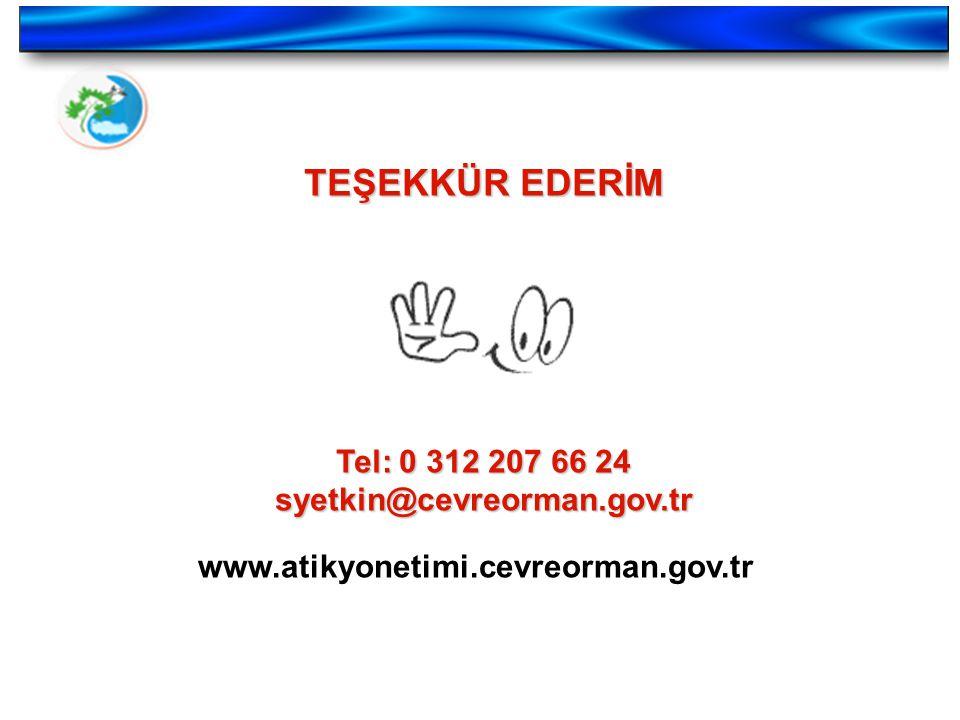 TEŞEKKÜR EDERİM Tel: 0 312 207 66 24 syetkin@cevreorman.gov.tr www.atikyonetimi.cevreorman.gov.tr