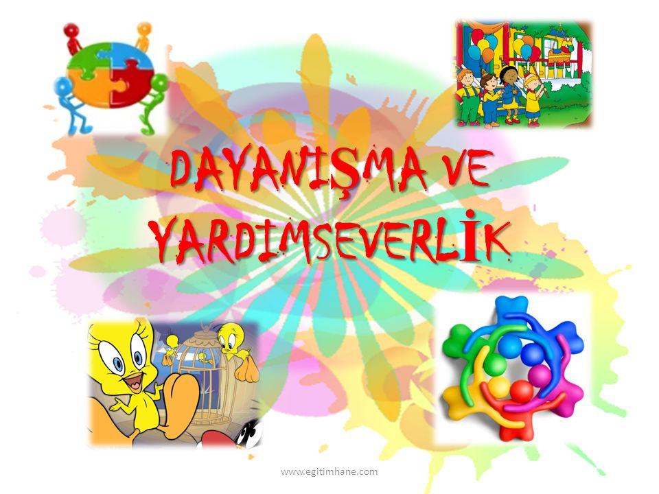 DAYANI Ş MA VE YARDIMSEVERL İ K www.egitimhane.com