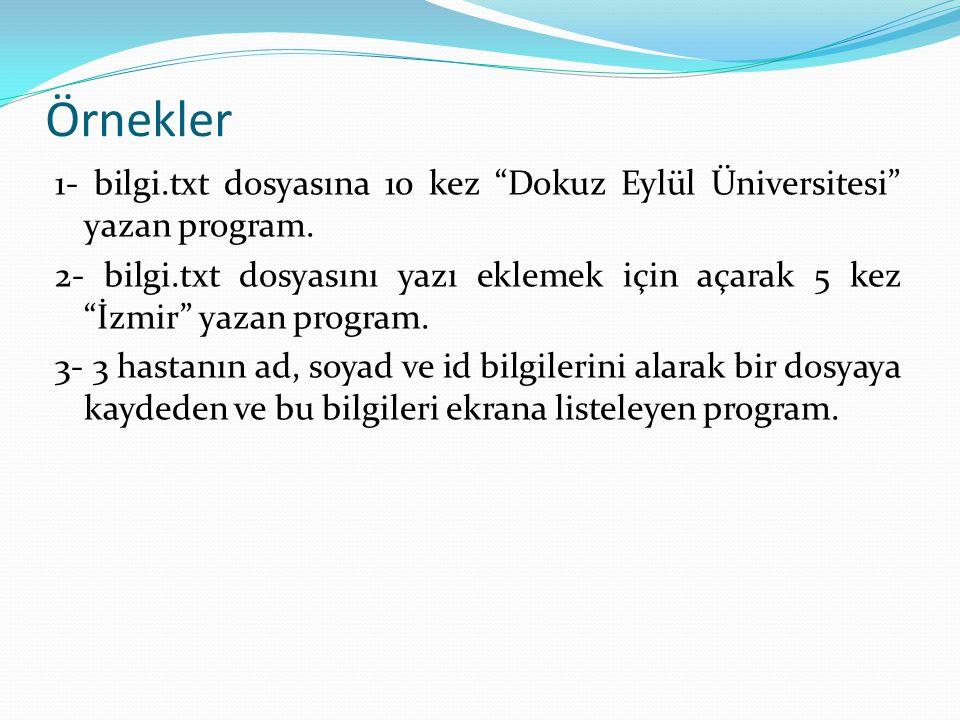 """Örnekler 1- bilgi.txt dosyasına 10 kez """"Dokuz Eylül Üniversitesi"""" yazan program. 2- bilgi.txt dosyasını yazı eklemek için açarak 5 kez """"İzmir"""" yazan p"""