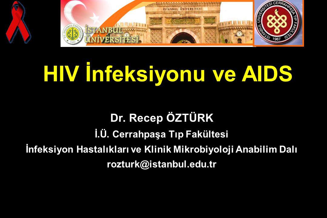 Dr. Recep ÖZTÜRK İ.Ü. Cerrahpaşa Tıp Fakültesi İnfeksiyon Hastalıkları ve Klinik Mikrobiyoloji Anabilim Dalı rozturk@istanbul.edu.tr HIV İnfeksiyonu v