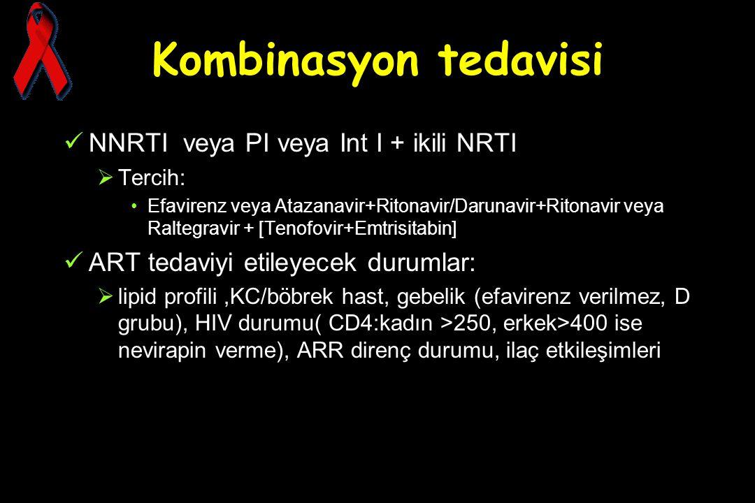 Kombinasyon tedavisi NNRTI veya PI veya Int I + ikili NRTI  Tercih: Efavirenz veya Atazanavir+Ritonavir/Darunavir+Ritonavir veya Raltegravir + [Tenof