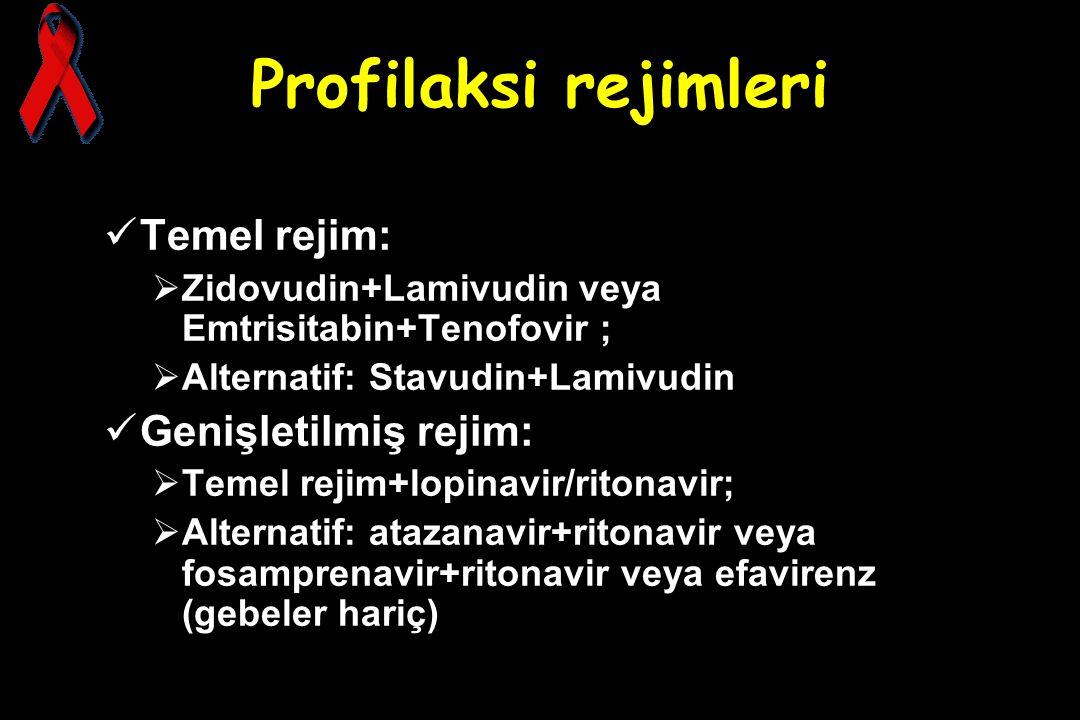 Profilaksi rejimleri Temel rejim:  Zidovudin+Lamivudin veya Emtrisitabin+Tenofovir ;  Alternatif: Stavudin+Lamivudin Genişletilmiş rejim:  Temel re