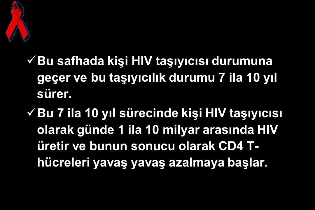Bu safhada kişi HIV taşıyıcısı durumuna geçer ve bu taşıyıcılık durumu 7 ila 10 yıl sürer. Bu 7 ila 10 yıl sürecinde kişi HIV taşıyıcısı olarak günde