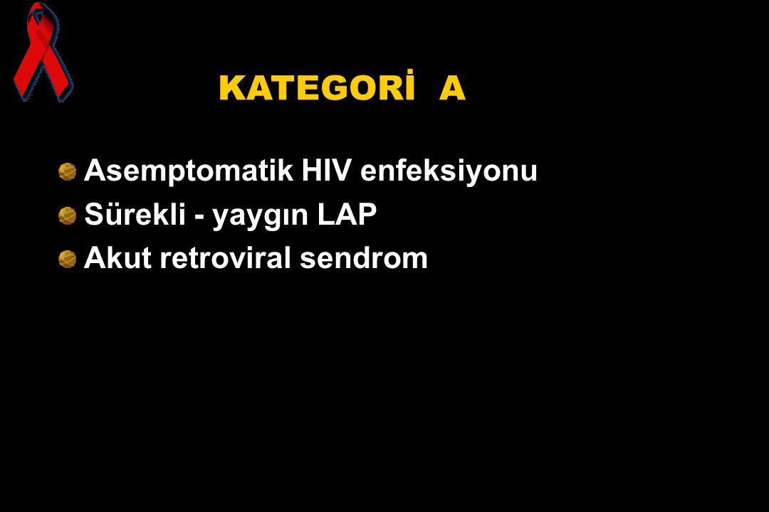 KATEGORİ A Asemptomatik HIV enfeksiyonu Sürekli - yaygın LAP Akut retroviral sendrom