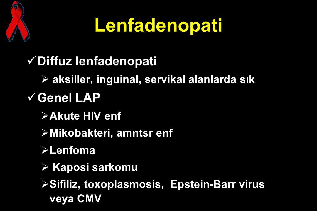 Lenfadenopati Diffuz lenfadenopati  aksiller, inguinal, servikal alanlarda sık Genel LAP  Akute HIV enf  Mikobakteri, amntsr enf  Lenfoma  Kaposi