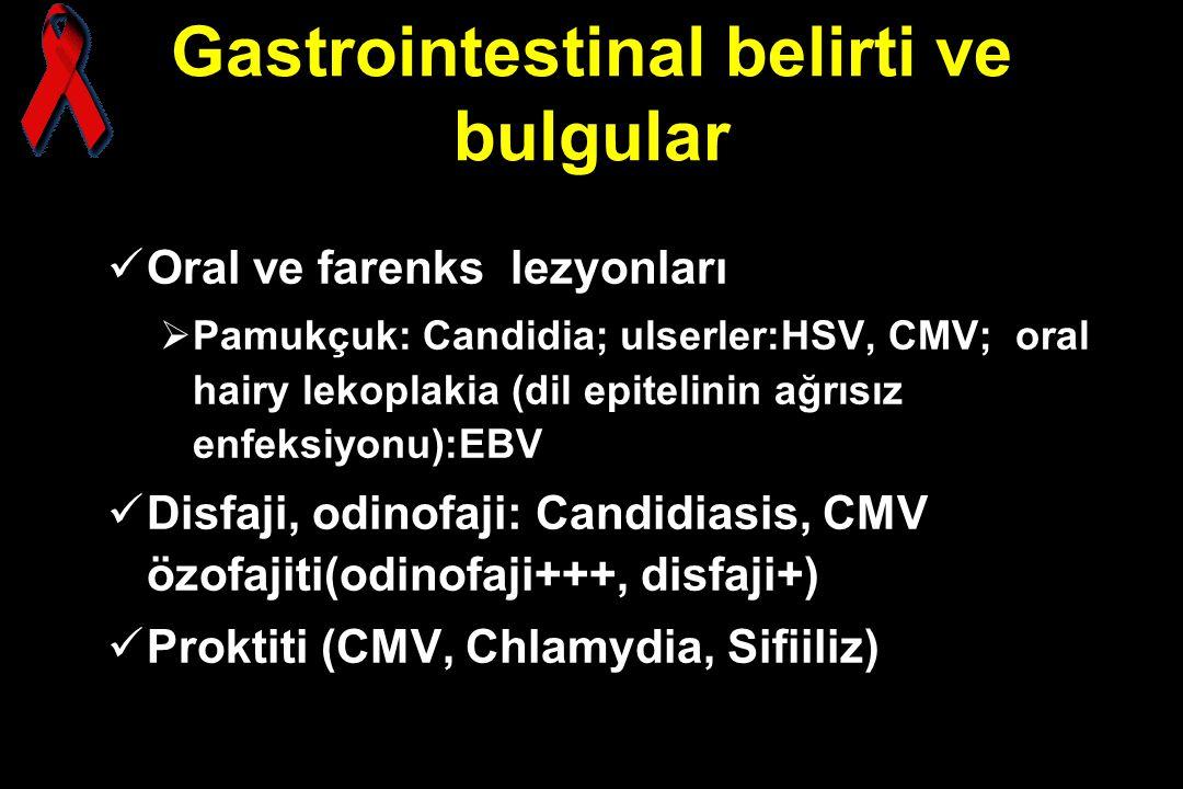 Gastrointestinal belirti ve bulgular Oral ve farenks lezyonları  Pamukçuk: Candidia; ulserler:HSV, CMV; oral hairy lekoplakia (dil epitelinin ağrısız