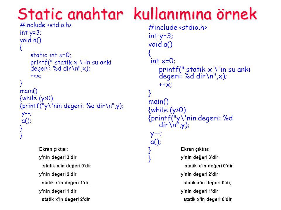 Static anahtar kullanımına örnek #include int y=3; void a() { static int x=0; printf(