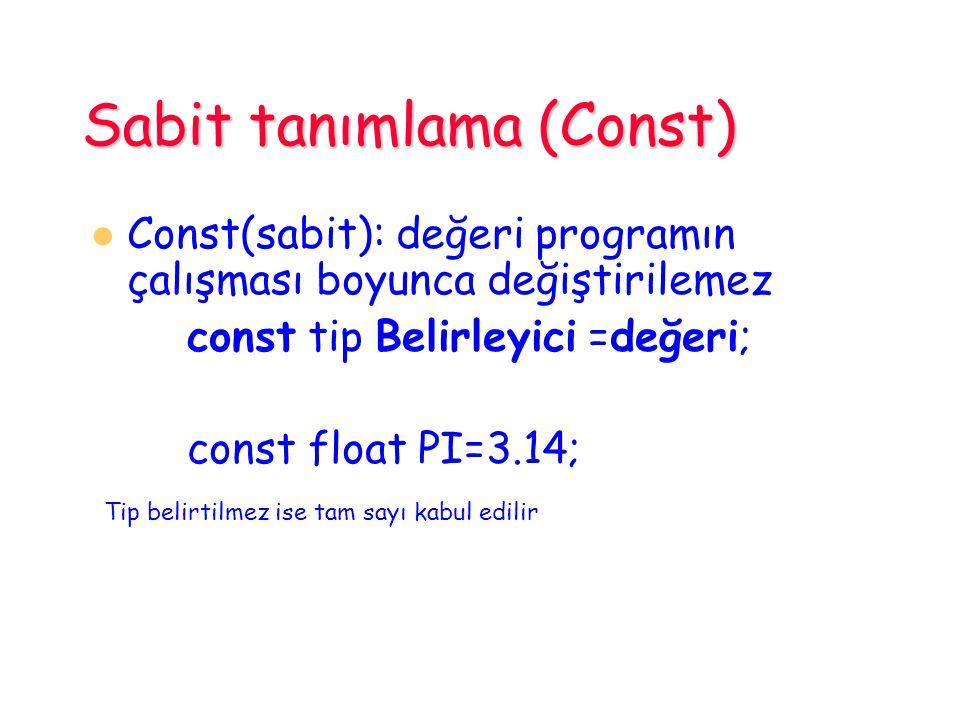 Sabit tanımlama (Const) Const(sabit): değeri programın çalışması boyunca değiştirilemez const tip Belirleyici =değeri; const float PI=3.14; Tip belirt
