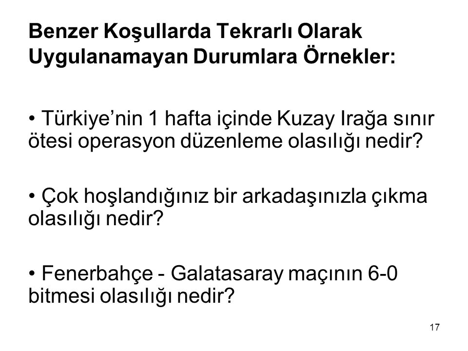 17 Benzer Koşullarda Tekrarlı Olarak Uygulanamayan Durumlara Örnekler: Türkiye'nin 1 hafta içinde Kuzay Irağa sınır ötesi operasyon düzenleme olasılığ