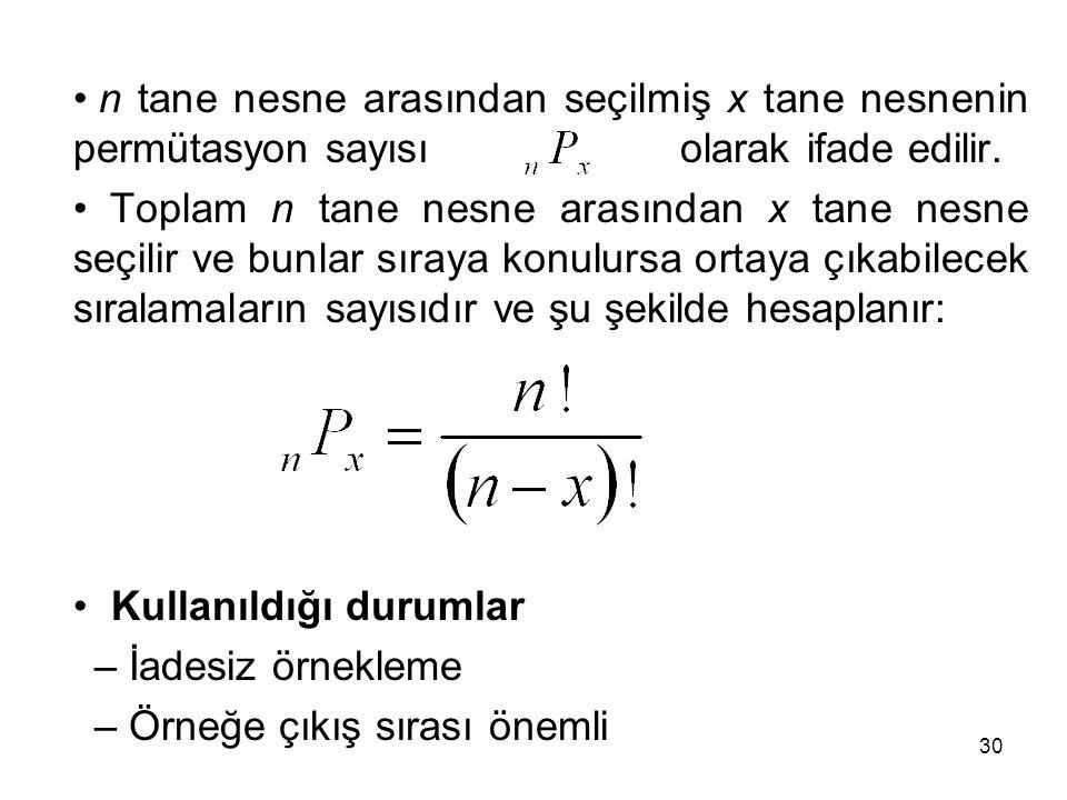 30 n tane nesne arasından seçilmiş x tane nesnenin permütasyon sayısı …..olarak ifade edilir. Toplam n tane nesne arasından x tane nesne seçilir ve bu