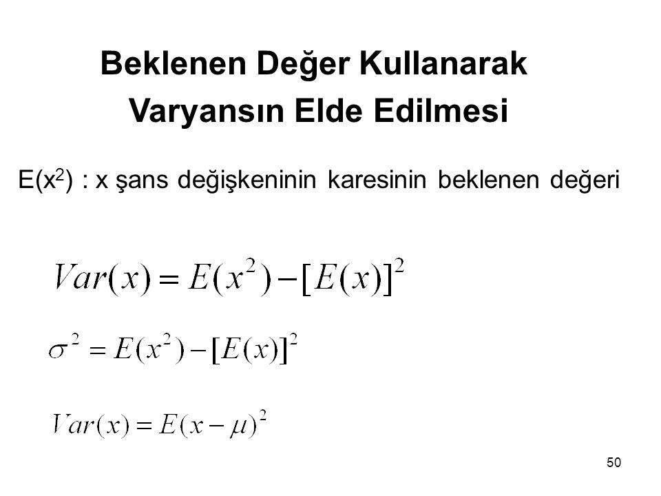 50 Beklenen Değer Kullanarak Varyansın Elde Edilmesi E(x 2 ) : x şans değişkeninin karesinin beklenen değeri