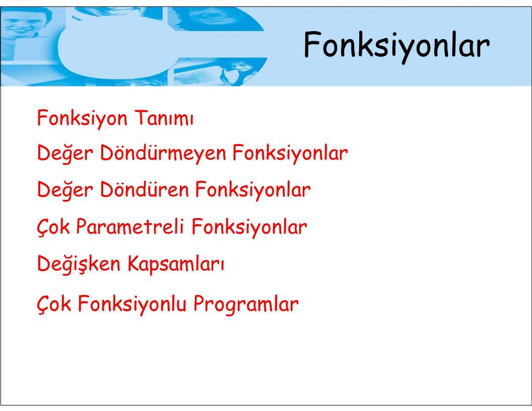Fonksiyonlar Fonksiyon Tanımı Değer Döndürmeyen Fonksiyonlar Değer Döndüren Fonksiyonlar Çok Parametreli Fonksiyonlar Değişken Kapsamları Çok Fonksiyo